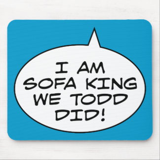 I Am Sofa King We Todd Did Mouse Pad