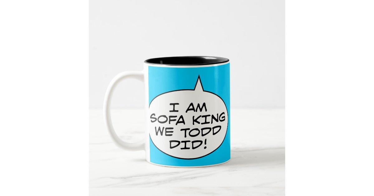 I Am Sofa King We Todd Did Two Tone Coffee Mug Zazzle