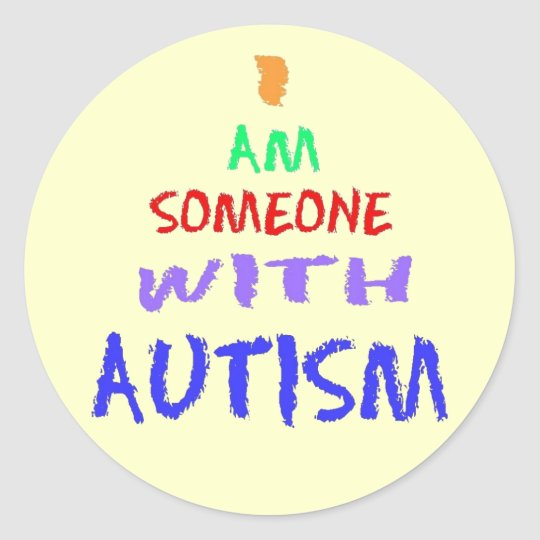"""I AM SOMEONE WITH AUTISM"" CLASSIC ROUND STICKER"