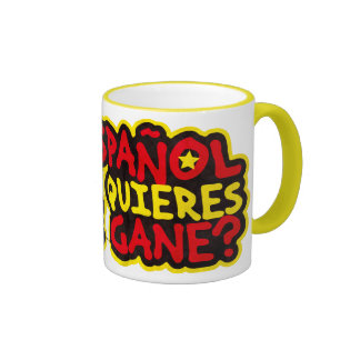 I am Spanish To what you want that it wins to you? Ringer Coffee Mug