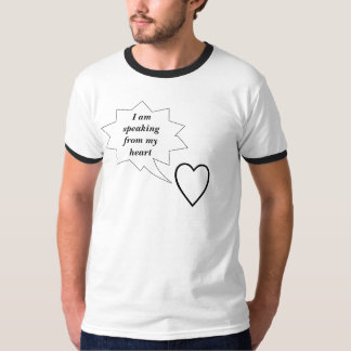 I am speaking from my heart | T-shirt