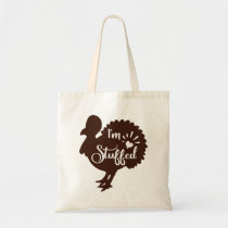 I am stuffed Funny Thanksgiving Tote Bag