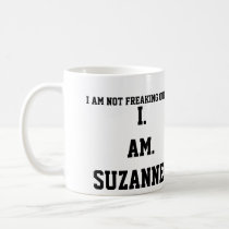 I. AM. SUZANNE!!!! COFFEE MUG