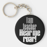 I am teacher. Hear me roar! Grey/Black Keychain