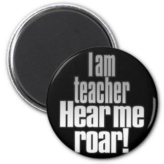 I am teacher. Hear me roar! Grey/Black 2 Inch Round Magnet