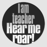 I am teacher. Hear me roar! Grey/Black_Rnd sticker