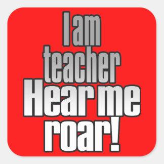 I am teacher. Hear me roar! Grey/Black Square Sticker