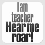 I am teacher. Hear me roar. Square Stickers