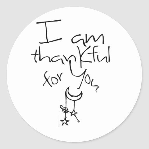 I am thankful for you classic round sticker