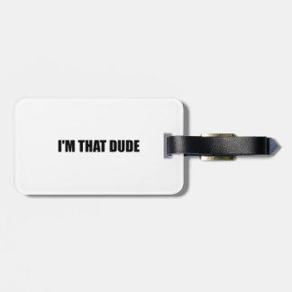 I Am That Dude Luggage Tag