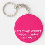 I am that GREAT you'll SAVE the DATE fun KeyChain