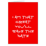 I am that GREAT you'll SAVE THE DATE funky card