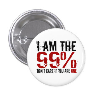 I am the 99%, Don't Care if you are ONE Button