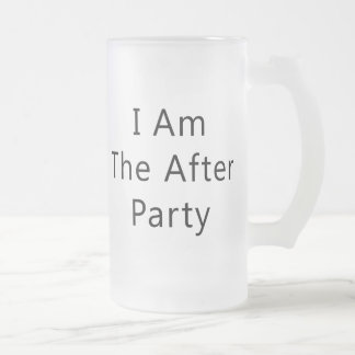 I Am The After Party Frosted Glass Beer Mug