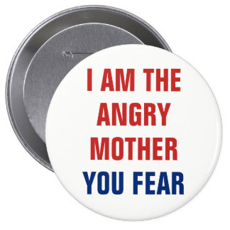 I Am the Angry Mother You Fear Pinback Button