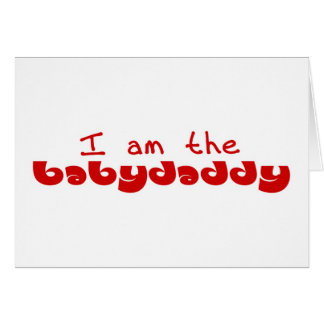 I am the Baby Daddy Greeting Card