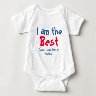 I am the best cause I was born in Indiana Baby Bodysuit