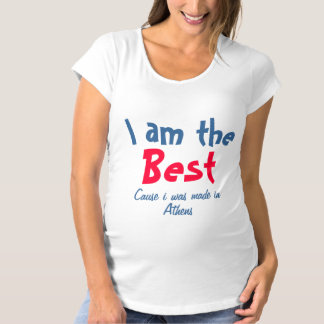 I am the best cause I was made in athens Maternity T-Shirt