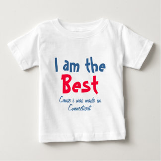 I am the best cause i was made in connecticut baby T-Shirt