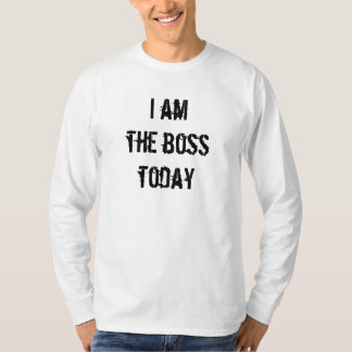 I am the boss today T-Shirt