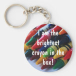 """I am the brightest crayon in the box!"" Key Chains"