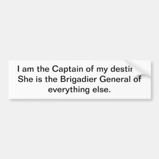 I am the Captain of my destiny. She is the Bumper Sticker