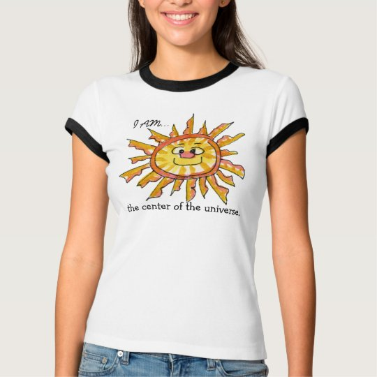 I am the Center of the Universe Sun T-Shirt