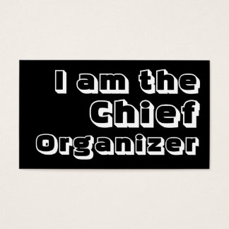 I Am The Chief Organizer. Business Card