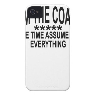 I AM THE COACH TO SAVE TIME ASSUME THAT I KNOW EVE iPhone 4 COVER