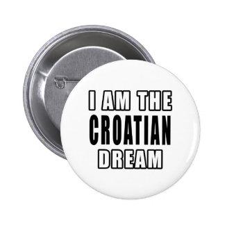 I am the Croatian Dream Pinback Button