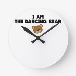 I Am The Dancing Bear Round Clock