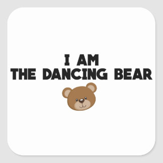 I Am The Dancing Bear Square Sticker
