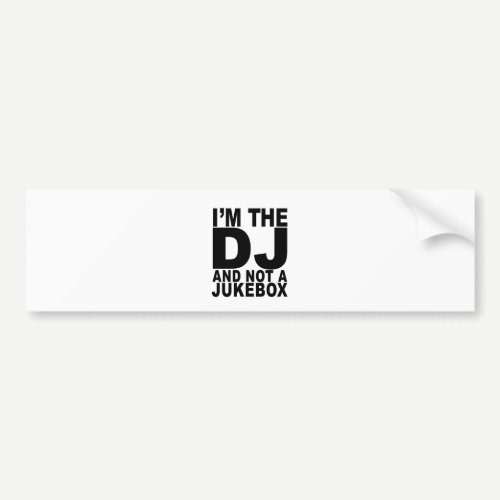 I am the DJ and not a jukebox Men.png Bumper Sticker