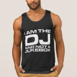 I Am The Dj And Not A Jukebox Tank Top