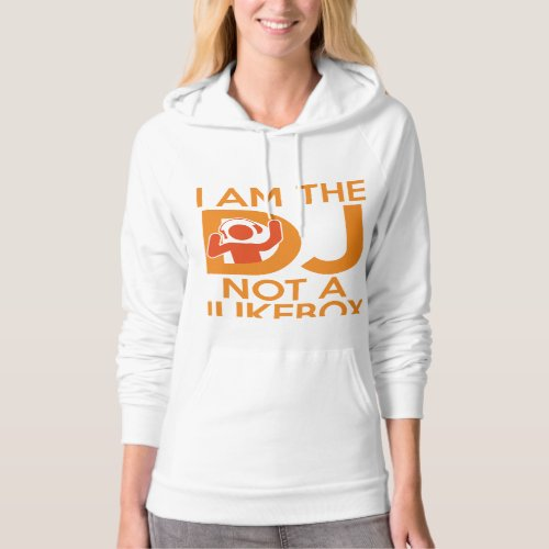 I Am The DJ Not A Jukebox Hoodie