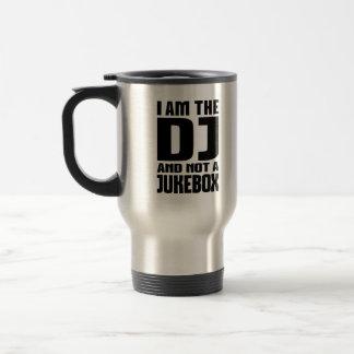 I am the DJ not a Jukebox Travel Mug