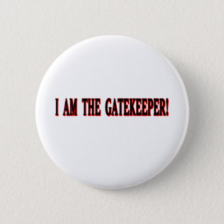 I am The Gatekeeper! Pinback Button