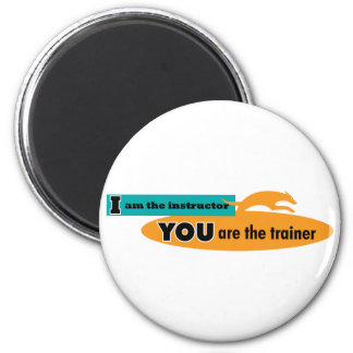 I am the instructor you are the trainer magnet
