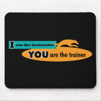I am the instructor, you are the trainer! mouse pad