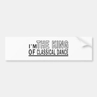 I Am The King Of Classical Dance Bumper Sticker