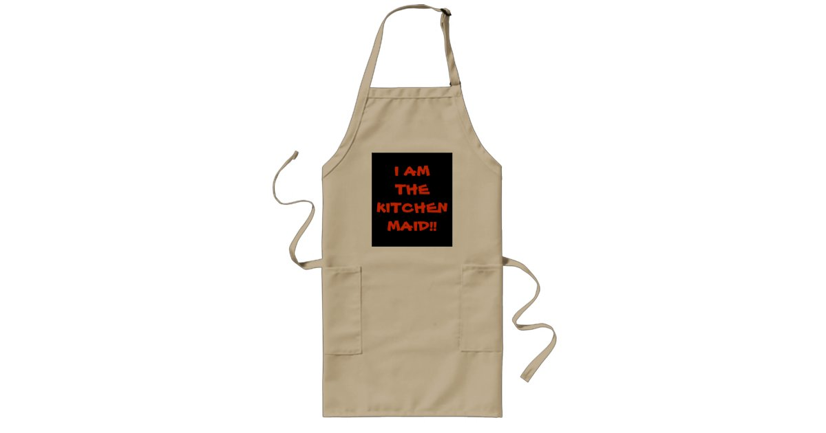 I Am The Kitchen Maid > Funny Sayings on Aprons | Zazzle.com