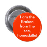I am the Kraken from the sea, homeskillet Pins