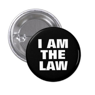 I Am the Law Pinback Button