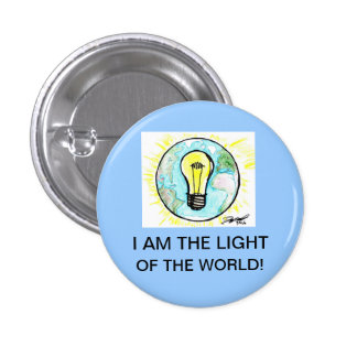 I AM THE LIGHT OF THE WORLD! PINBACK BUTTON