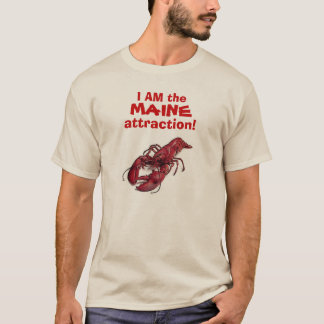 """I AM the MAINE attraction!"" © spoke the Lobster. T-Shirt"
