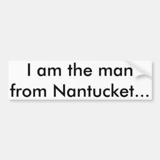 I am the man from Nantucket Car Bumper Sticker