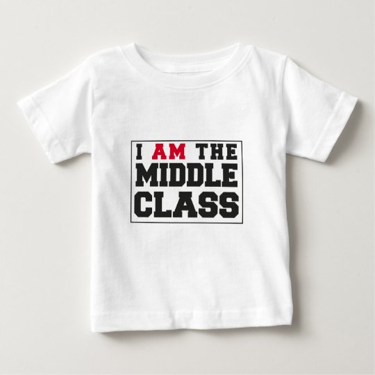 I AM the middle class Baby T-Shirt