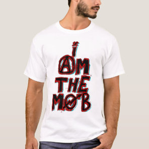 I Am the Mob T-Shirt