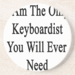 I Am The Only Keyboardist You Will Ever Need Beverage Coaster
