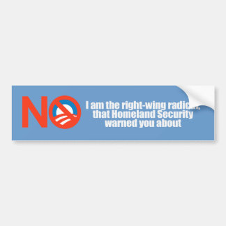 I am the right wing radical that Homeland Security Bumper Sticker
